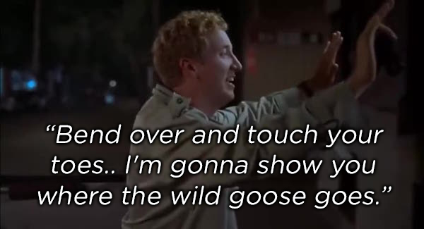 bend over and touch your toes copy Super Troopers quotes get you in the mood for some shenanigans (17 Photos)