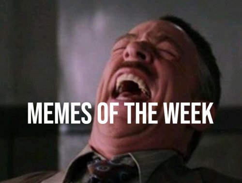 Here we are: MEMES OF THE WEEK! (28 Photos)