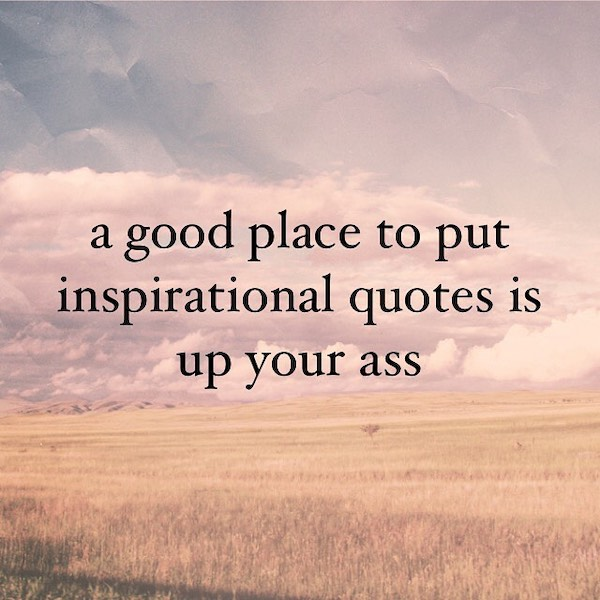 Un-inspirational quotes to bring you down a notch (31 Photos)
